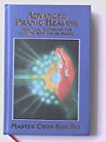 advanced pranic healing a practical manual on color pranic healing